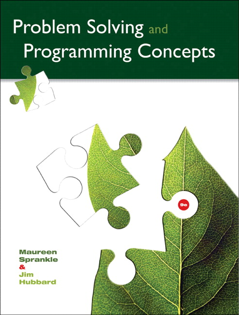 Solution Manual for Problem Solving and Programming Concepts, 9/E, Maureen Sprankle, Jim Hubbard, ISBN-10: 0132492644, ISBN-13: 9780132492645