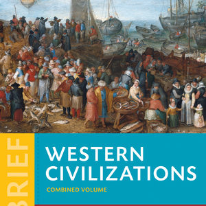 Solution Manual for Western Civilizations THEIR HISTORY & THEIR CULTURE Brief 4e Cole