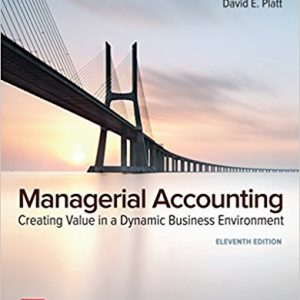 Solution Manual for Managerial Accounting: Creating Value in a Dynamic Business Environment, 11th Edition, by Ronald W Hilton, David Platt, ISBN-10: 125956956X, ISBN-13: 9781259569562