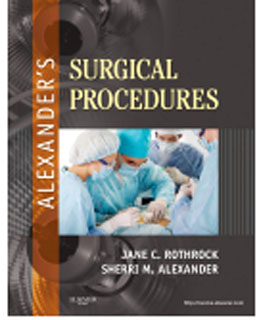 Test Bank for Alexanders Surgical Procedures, 1st Edition, Rothrock, ISBN-10: 032307555X, ISBN-13: 9780323075558