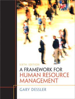 Test Bank for A Framework for Human Resource Management, 6th Edition, Dessler, ISBN-10: 0132556375, ISBN-13: 9780132556378
