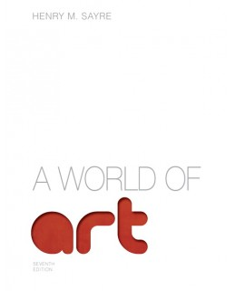 Test Bank for A World of Art, 7th Edition, Henry M. Sayre, ISBN-10: 0205887570, ISBN-13: 9780205887576