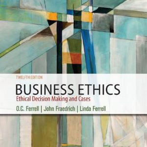 Solution Manual for Business Ethics: Ethical Decision Making and Cases 12/E Ferrell