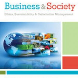 Solution Manual for Business & Society: Ethics, Sustainability & Stakeholder Management 10/E Carroll